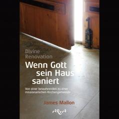 Divine Renovation; Wenn Gott sein Haus..
